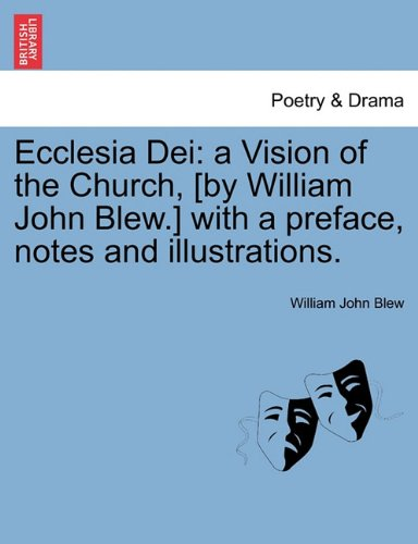 Ecclesia Dei: a Vision of the Church, [by William John Blew.] with a preface, notes and illustrations. pdf epub