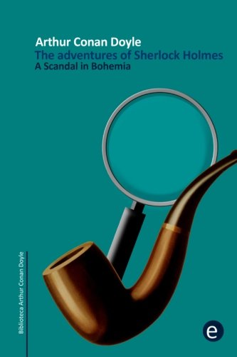 A Scandal in Bohemia: The adventures of Sherlock Holmes (Arthur Conan Doyle Collection, Band 1)