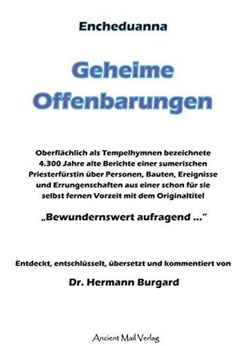 Encheduanna - Geheime Offenbarungen: Oberflächlich als Tempelhymnen bezeichnete 4.300 Jahre alte Berichte einer sumerischen Priesterfürstin über ... Originaltitel