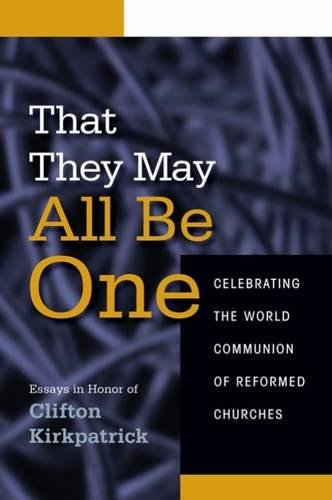 That They May All Be One: Celebrating the World Communion of Reformed Churches