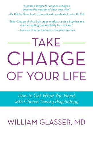 Take Charge of Your Life: How to Get What You Need with Choice-Theory Psychology -  Glasser, William, Paperback
