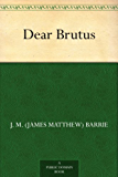 Dear Brutus (English Edition)