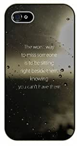 iPhone 5 / 5s The worst way to miss someone is to be sitting right beside them knowing you can't have them - Black plastic case / Inspirational and motivational life quotes / SURELOCK AUTHENTIC