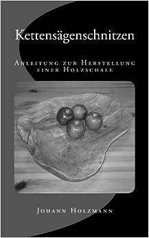 Book Kettensägenschnitzen: Anleitung zur Herstellung einer Holzschale