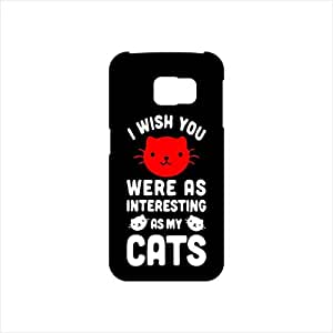 Fmstyles - Samsung S6 Mobile Case - I Wish You Were as Interesting as My Cats