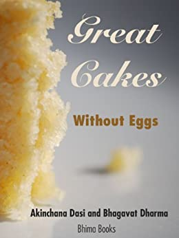 Great Cakes Without Eggs (Brilliant Baking Without Eggs Book 1) (English Edition) de [Dasi, Akinchana, Dharma, Bhagavat]