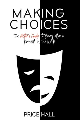 Making Choices: The Actor's Guide to Being Alive & Present in the Work (Best Places To Start An Acting Career)