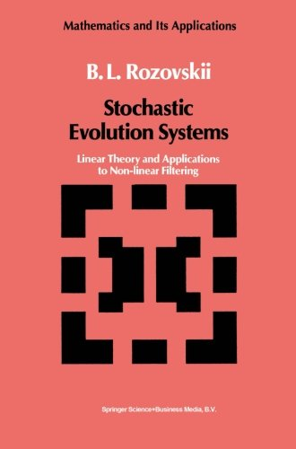 Stochastic Evolution Systems: Linear Theory and Applications to Non-linear Filtering (Mathematics and its Applications)