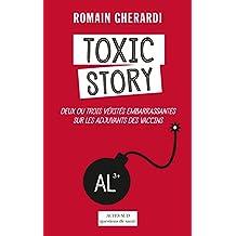 Toxic Story: Deux ou trois vérités embarrassantes sur les adjuvants des vaccins (French Edition)