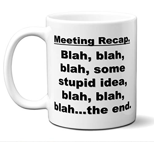 Co-Worker Gifts. Funny Office Meeting Coffee Mug. Meeting Recap. Blah, blah, blah, some stupid idea, blah, blah, blah…the end. Best Co-Worker Coffee Mug Sarcastic Vulgar. Christmas Birthday 11 oz.