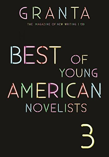 Granta 139: Best of Young American Novelists (The Magazine of New Writing)