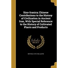 Sino-Iranica; Chinese Contributions to the History of Civilization in Ancient Iran, with Special Reference to the History of Cultivated Plants and Products