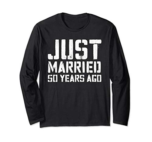 - Just Married 50 Years Ago T-Shirt Wedding Anniversary Gift Long Sleeve T-Shirt