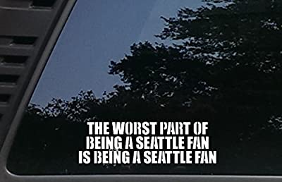 """The Worst Part of being a SEATTLE Fan is being a SEATTLE Fan - 8 1/4"""" x 2 1/2"""" die cut vinyl decal for cars, trucks, windows, boats, tool boxes, laptops, etc"""