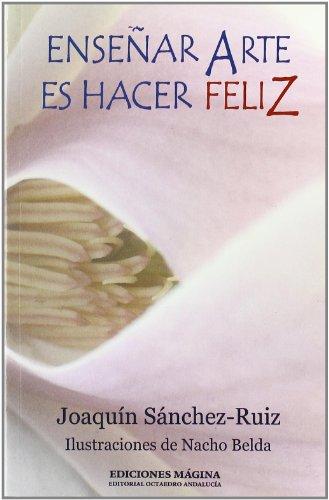 Descargar Libro Enseñar Arte Es Hacer Feliz Joaquín Sánchez Ruiz