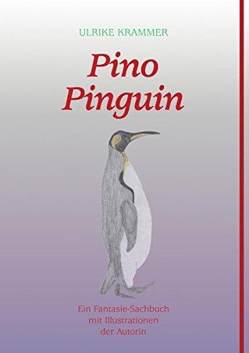 Pino Pinguin. Ein Fantasie-Sachbuch mit Illustrationen der Autorin
