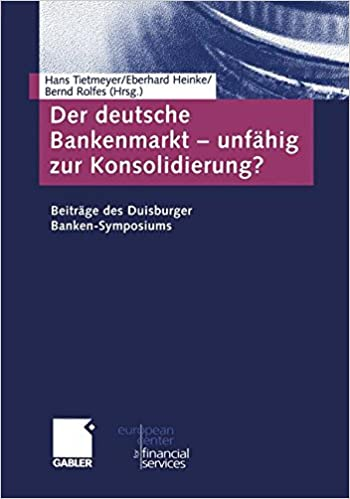 Der Deutsche Bankenmarkt - Unfähig zur Konsolidierung?: Beiträge des Duisburger Banken-Symposiums (Schriftenreihe des European Center for Financial Services) (German Edition)