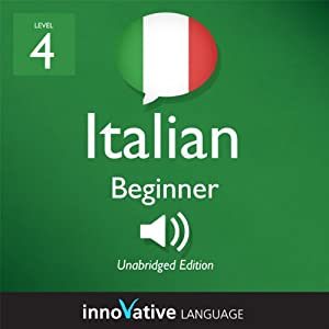 Learn Italian - Level 4: Beginner Italian, Volume 1: Lessons 1-25 Audiobook
