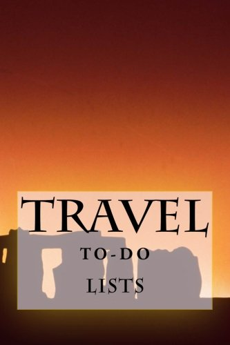 Travel To-Do Lists Book: Stay Organized (Turn Your Travels Into a Book) (Volume 3) PDF