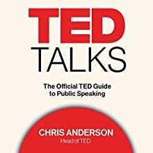 TED Talks: The Official TED Guide to Public Speaking Audiobook by Chris Anderson Narrated by Chris Anderson, Tom Rielly, Kelly Stoetzel