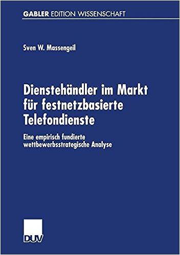 Dienstehändler im Markt für Festnetzbasierte Telefondienste: Eine Empirisch Fundierte Wettbewerbsstrategische Analyse