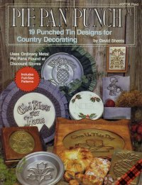 Country Punched Tin (Pie pan punch: 19 punched tin designs for country decorating)