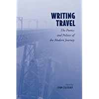 Writing Travel: The Poetics and Politics of the Modern Journey (German and European Studies)