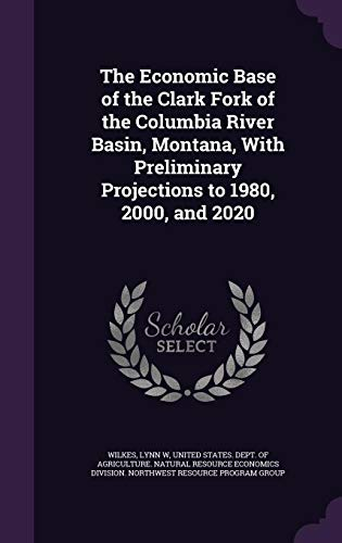 - The Economic Base of the Clark Fork of the Columbia River Basin, Montana, with Preliminary Projections to 1980, 2000, and 2020