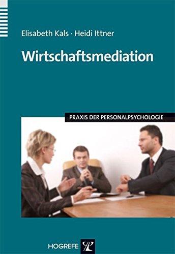 Wirtschaftsmediation (Praxis der Personalpsychologie, Band 17)