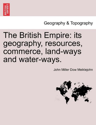 Download The British Empire: its geography, resources, commerce, land-ways and water-ways. pdf