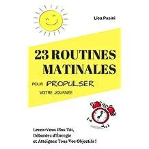 23 Routines Matinales Pour Propulser Votre Journée: Levez-Vous Plus Tôt, Débordez d'Énergie et Atteignez Tous Vos Objectifs ! (French Edition)