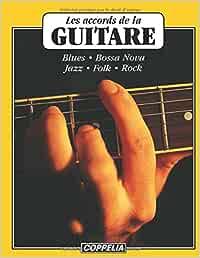 Les accords de la guitare - Blues, Bossa Nova, Jazz, Folk, Rock