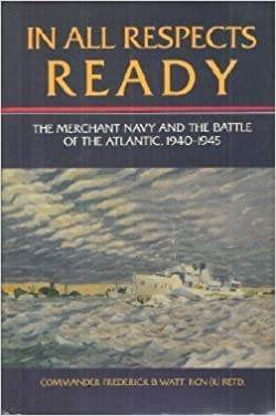 In All Respects Ready: The Merchant Navy and the Battle of the Atlantic, 1940-1945