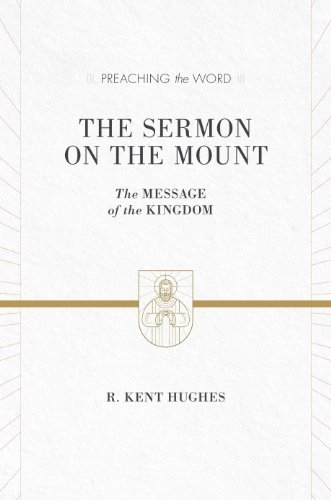 The Sermon On The Mount (ESV Edition): The Message Of The Kingdom