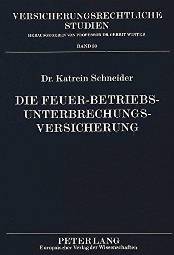Die Feuer-Betriebsunterbrechungsversicherung (Versicherungsrechtliche Studien) (German Edition) by Peter Lang GmbH, Internationaler Verlag der Wissenschaften