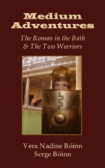 Medium Adventures: The Roman in the Bath & The Two Warriors by [Bóinn, Vera Nadine]