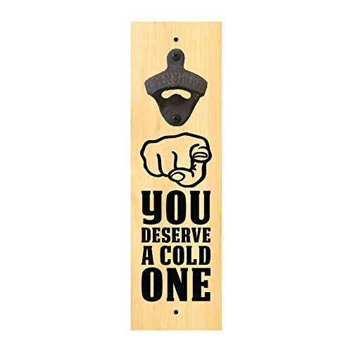 Wall Mounted Bottle Opener Sign - You Deserve A Cold One