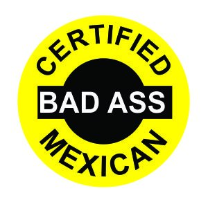 (3) Certified Bad Ass Mexican Funny Hard Hat / Helmet Stickers
