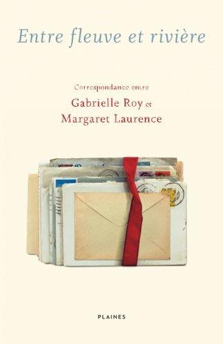 Entre fleuve et riviere: Correspondance entre Gabrielle Roy et Margaret Laurence (French Edition)