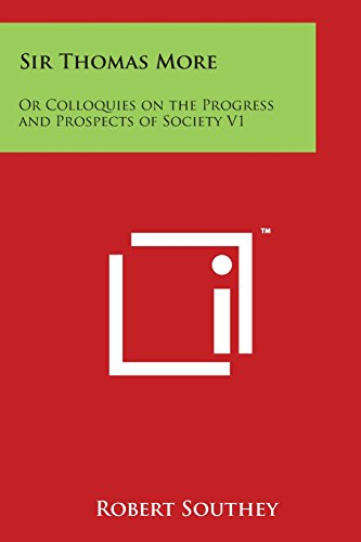 Sir Thomas More: Or Colloquies on the Progress and Prospects of Society V1