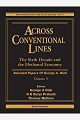 Across Conventional Lines: Selected Papers of George A. Olah: The Sixth Decade and the Methanol Economy Volume 3(Hardback) - 2015 Edition