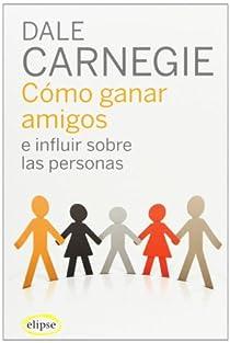 Cómo ganar amigos y disfrutar de la vida y del trabajo par Carnegie