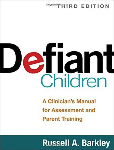 Defiant Children, Third Edition: A Clinician's Manual for Assessment and Parent Training by Russell A. Barkley PhD ABPP ABCN (2013-03-21)