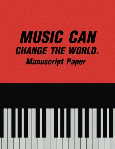 MUSIC CAN CHANGE THE WORLD. Manuscript Paper: Standard Manuscript Paper, Music Journal, Manuscript Paper Standard Wire-Bound 10 Stave, Music ... (120 Pages/ 8.5x11/10 Stave) (Volume (Standard Wirebound Manuscript Paper)