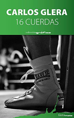 Descargar Libro 16 Cuerdas: El Noble Arte Del Boxeo Carlos Glera