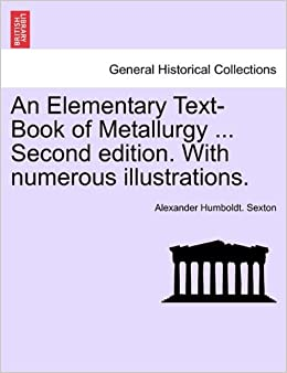 An Elementary Text-Book of Metallurgy ... Second edition. With numerous illustrations.