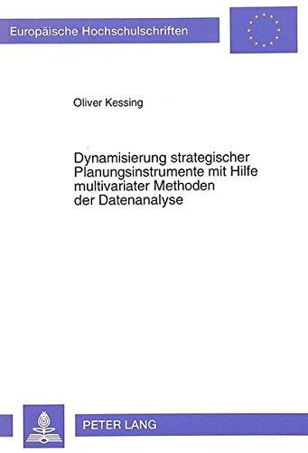 Dynamisierung strategischer Planungsinstrumente mit Hilfe multivariater Methoden der Datenanalyse (Europäische Hochschulschriften / European ... Universitaires Européennes) (German Edition) by Peter Lang GmbH, Internationaler Verlag der Wissenschaften