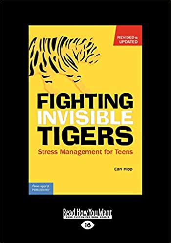 Fighting Invisible Tigers: Stress Management for Teens: Earl Hipp
