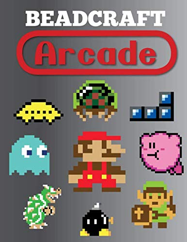 Fuse Bead Patterns (Beadcraft Arcade: Over 100 classic video game and Nintendo-themed patterns for fuse beads: Mario, Zelda, Pac-man, Tetris, Space Invaders and)