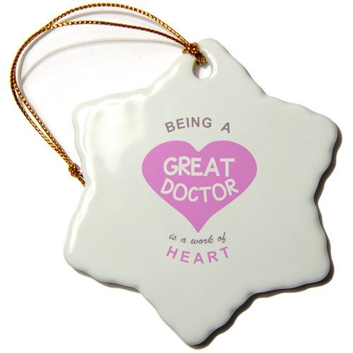 - Ornaments to Paint 3 Being a Great Doctor Is a Work of Heart Super Awesome Good Dr Quote Snowflake Ornament, Porcelain, 3-Inch